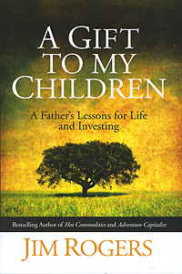 A Gift to My Children: A Father's Lessons for Life and Investing foolish lessons in life and love