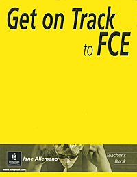 Get on Track to FCE: Teacher's Book laser fce teacher s book