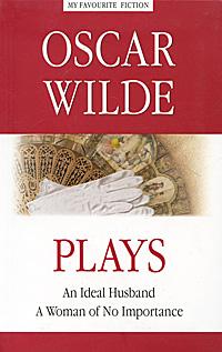 Оскар Уайльд Oscar Wilde: Plays / Оскар Уайльд. Пьесы oscar wilde oscar wilde the dover reader