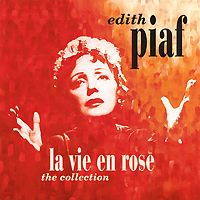 Edith Piaf. La Vie En Rose. The Collection (2 CD)