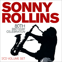 Сонни Роллинз Sonny Rollins. 80th Birthday Celebration (2 CD) сонни роллинз sonny rollins holding the stage road shows vol 4