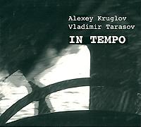 Алексей Круглов,Владимир Тарасов Круглов, Тарасов. In Tempo