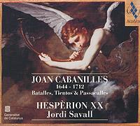 Zakazat.ru Cabanilles. Jordi Savall, Hesperion XX. Batalles, Tientos & Passacalles