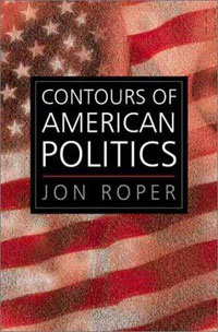 The Contours of American Politics: An Introduction american politics–the promise of disharmony