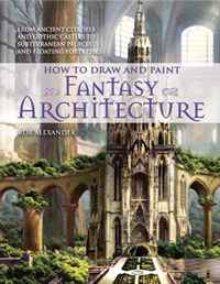 How to Draw and Paint Fantasy Architecture: From Ancient Citadels and Gothic Castles to Subterranean Palaces and Floating Fortresses how to draw fairies and mermaids
