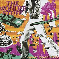 The Wonder Stuff The Wonder Stuff. Never Loved Elvis stuff