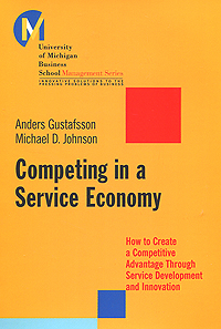 Competing in a Service Economy: How to Create a Competitive Advantage Through Service Development and Innovation seena sharp competitive intelligence advantage how to minimize risk avoid surprises and grow your business in a changing world