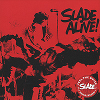Slade Slade. Slade Alive! slade slade alive slade alive vol two slade on stage alive at reading 80 2 cd