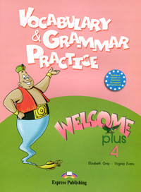 Elizabeth Gray, Virginia Evans Welcome Plus 4: Vocabulary and Grammar Practice gray e evans v welcome 2 pupil s book workbook