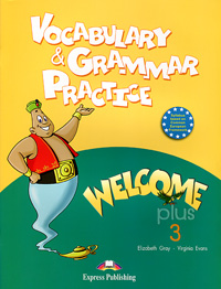 Elizabeth Gray, Virginia Evans Welcome Plus 3: Vocabulary and Grammar Practice gray e evans v welcome 2 pupil s book workbook