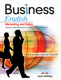Nevine Abdel Khalik, Hassan Badr, Dina El-Araby Business English: Marketing and Sales: Authentic ESP Materials for the Multi-Level Classroom купить