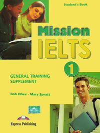 Bob Obee, Mary Spratt Mission IELTS 1: General Training Supplement mission ielts 2 academic student s book