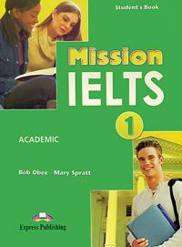 Bob Obee, Mary Spratt Mission IELTS 1: Academic: Student's Book mission ielts 2 academic student s book