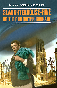 Slaughterhouse-Five or the Children's Crusade