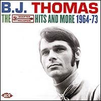 B. J. Thomas B. J. Thomas. The Scepter Records Hits And More 1964 - 1973