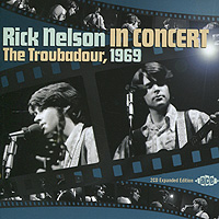 Рики Нельсон Rick Nelson. Rick Nelson In Concert - The Troubadour 1969. Expanded Edition (2 CD)