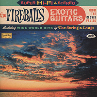 The Fireballs. Exotic Guitars From The Clovis Vaults