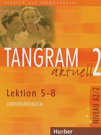 Tangram aktuell 2: Lektionen 5-8: Lehrerhandbuch ausblick 2 lehrerhandbuch