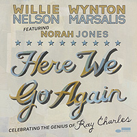 Willie Nelson And Wynton Marsalis Feat. Norah Jones. Here We Go Again: Celebrating The Genius Of Ray Charles