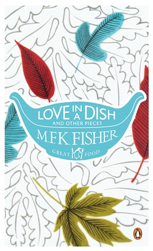 Love in a Dish and Other Pieces m f k fisher love in a dish and other pieces