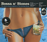 Bossa N' Stones. The Electro-Bossa Songbook Of The Rolling Stones chill n brazil the best of electro bossa and chill out remixes
