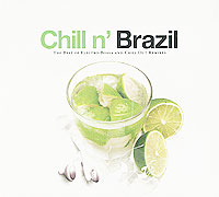 Chill N' Brazil. The Best Of Electro-Bossa And Chill Out Remixes chill n 80 s 12 exclusive chill out eighties remixes