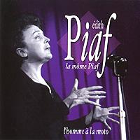 Эдит Пиаф Edith Piaf. L'Homme A La Moto edith piaf 200 легендарных песен часть 1 компакт диск mp3 rmg