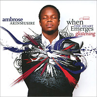 Ambrose Akinmusire. When The Heart Emerges Glistening