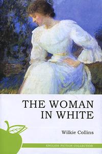 Уильям Уилки Коллинз Тhe Woman in White / Женщина в белом the woman in white
