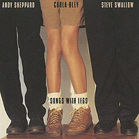 Andy Sheppard, Carla Bley, Steve Swallow. Songs With Legs