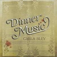 Carla Bley. Dinner Music