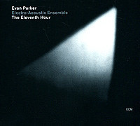 Эван Паркер,Electro-Acoustic Ensemble Evan Parker, Electro-Acoustic Ensemble. The Eleventh Hour electro voice electro voice etx 15sp cvr