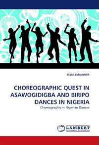 Choreographic Quest In Asawogidigba And Biripo Dances In Nigeria: Choreography in Nigerian Dances civility and the quest for a new nigeria