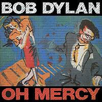 Боб Дилан Bob Dylan. Oh Mercy боб дилан левон хелм робби робертсон гарт хадсон dylan bob