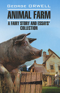 George Orwell Animal Farm: A Fairy Story and Essays' Collection george orwell burmese days