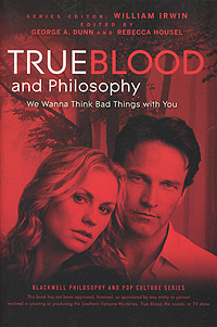 True Blood and Philosophy: We Wanna Think Bad Things with You ten things we did and probably shouldn t have