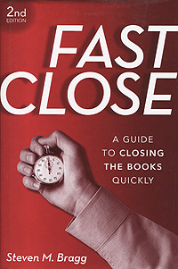 Fast Close: A Guide to Closing the Books Quickly mike myatt hacking leadership the 11 gaps every business needs to close and the secrets to closing them quickly