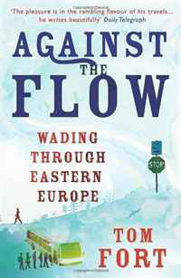 Against the Flow: Wading Through Eastern Europe russia a journey to the heart of a land and its people