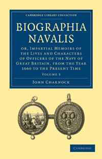 Biographia Navalis 6 Volume Set: Biographia Navalis: Or, Impartial Memoirs of the Lives and Characters of Officers of the Navy of Great Britain, from ... Library Collection - History) (Volume 3)