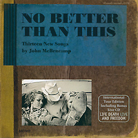 Джон Мелленкамп John Mellencamp. No Better Than This (2 CD)
