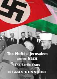 The Mufti of Jerusalem and the Nazis: The Berlin Years klaus gensicke the mufti of jerusalem and the nazis the berlin years