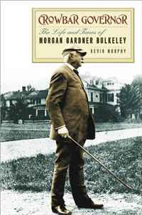 Crowbar Governor: The Life and Times of Morgan Gardner Bulkeley (Driftless Connecticut) the life of a minor league quarterback