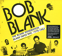 Bob Blank. The Blank Generation. Blank Tapes NYC 1975-1987