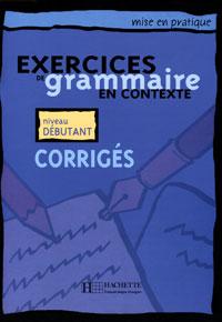 Exercices de grammaire en contexte: Corriges: Niveau Debutant tandem cahier d exercices niveau 1