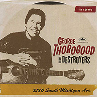 Джордж Торогуд,The Destroyers George Thorogood And The Destroyers. 2120 South Michigan Avenue джордж торогуд the destroyers george thorogood