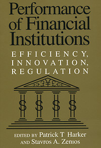 Perfomance of Financial Institutions: Efficiency, Innovation, Regulation stephen denning the leader s guide to radical management reinventing the workplace for the 21st century