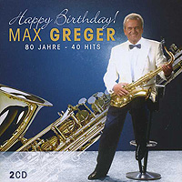Макс Грегер Max Greger. Happy Birthday (2 CD) koch h dear mr m