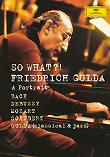 So What?! (2002) - A Film By Benedict Mirow And Fridemann Leipold With Gulda Texts Narrated By Ulrich Muhe                Solo Flight (1981)         Johann Sebastian Bach (1685-1750)         Prelude And Fugue In A Minor BWV 889 From The Well-Tempered Clavier II Prelude And Fugue In С Major BWV 846 From The Well-Tempered Clavier I         Prelude And Fugue In A Flat Major BWV 886 From The Well-Tempered Clavier II                Franz Schubert (1797-1828) Arr. Friedrich Gulda        Der Wanderer D489                Claude Debussy (1862-1918)        Reflets Dans I'eau From Images I        La Soiree Dans Grenade From Estampes                Friedrich Gulda (1930-2000)         Ubungsstuck Nr. 9        Excercise No. 9 From Play Piano Play         Fur Paul        Prelude And Fugue         Fur Rico                Wolfgang Amadeus Mozart (1756-1791) Arr. Friedrich Gulda        Sarastro's Aria