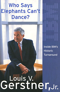 Who Says Elephants Can't Dance? Inside IBM's Historic Turnaround driven to distraction
