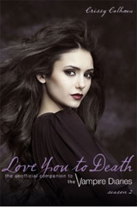 Love You to Death - Season 2: The Unofficial Companion to The Vampire Diaries vampire hunter d volume 6 pilgrimage of the sacred and the profane